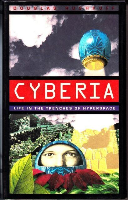 Cyberia : Life in the Trenches of Hyperspace by Douglas Rushkoff (1994 Hardback)