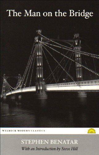 The Man on the Bridge (Welbeck Modern Classics),Stephen Benatar, Steve Hill