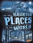 The Most Haunted Places in the World by Emily Raij (Hardback, 2015)