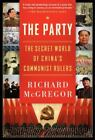 The Party : The Secret World of China's Communist Rulers by Richard McGregor (2012, Paperback)