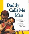 Richard Jackson Bks.: Daddy Calls Me Man by Angela Johnson (2000, Paperback)