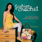 Fashion Crochet: 30 Crochet Projects Inspired by the Runway by Claire Montgomerie (Hardback, 2013)