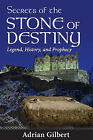 Secrets of the Stone of Destiny: Legend, History and Prophecy by Adrian Gilbert (Paperback, 2011)