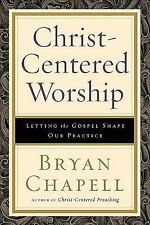 Christ-Centered Worship : Letting the Gospel Shape Our Practice by Bryan...