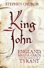 King John: England, Magna Carta and the Making of a Tyrant by Stephen D. Church (Hardback, 2015)