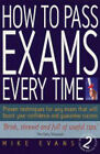 How to Pass Exams Every Time: Proven Techniques for Any Exam That Will Boost Your Confidence and Guarantee Success by Mike Evans (Paperback, 2004)