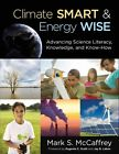 Climate Smart & Energy Wise: Advancing Science Literacy, Knowledge, and Know-How by Mark S. McCaffrey (Paperback, 2014)