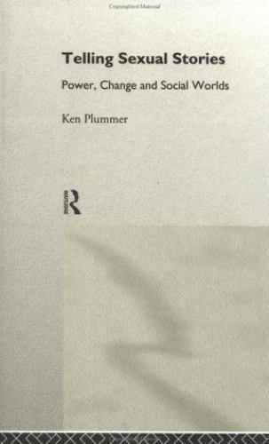 Telling Sexual Stories : Power, Change, and Social Worlds by Ken Plummer...