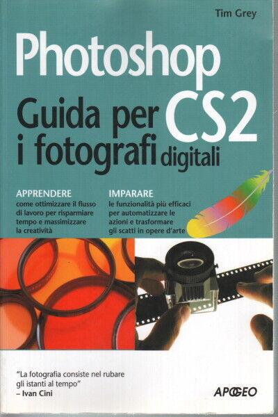Photoshop CS2 Guida per i fotografi digitali - Tim Grey (Apogeo)