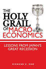 The Holy Grail of Macroeconomics: Lessons from Japan's Great Recession by Richard C. Koo (Hardback, 2008)