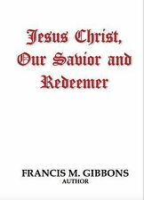 Jesus Christ, Our Savior and Redeemer by Francis M. Gibbons (2015, Hardcover)