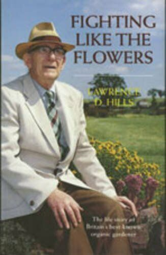 Fighting Like the Flowers: The Life Story of Britain's Best Known Organic Gard,