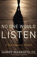 No One Would Listen : A True Financial Thriller by Harry Markopolos (2010, Hardcover)