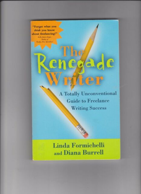The Renegade Writer A Totally Innovative Guide To Freelance