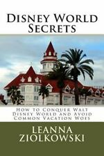 Disney World Secrets: How to Conquer Walt Disney World and Avoid Common Vacation