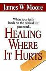 Healing Where It Hurts by W James Moore 9780687491575 Paperback 2008