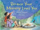Because Your Mommy Loves You by Andrew Clements (Hardback, 2012)