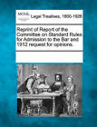 Reprint of Report of the Committee on Standard Rules for Admission to the Bar and 1912 Request for Opinions. by Gale, Making of Modern Law (Paperback / softback, 2011)