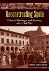 Reconstructing Spain: Cultural Heritage & Memory After Civil War by Dacia Viejo-Rose (Paperback, 2014)