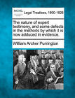 The Nature of Expert Testimony, and Some Defects in the Methods by Which It Is Now Adduced in Evidence. by William Archer Purrington (Paperback / softback, 2010)