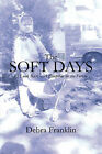 The Soft Days: A Look Back - A Blueprint for the Future by Debra Franklin (Paperback / softback, 2009)