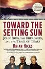 Toward the Setting Sun : John Ross, the Cherokees, and the Trail of Tears by Brian Hicks (2012, Paperback)