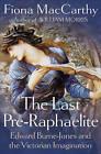 The Last Pre-Raphaelite: Edward Burne-Jones and the Victorian Imagination by Fiona MacCarthy (Hardback, 2011)
