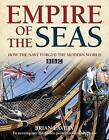 Empire of the Seas: How the Navy Forged the Modern World by Brian Lavery (Hardback, 2009)