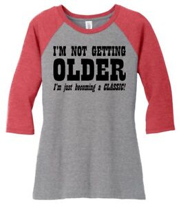 Image Is Loading Not Getting Older Becoming Classic Ladies SOFT T