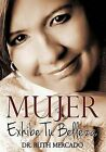 Mujer, Exhibe Tu Belleza by Dr Ruth Mercado (Paperback / softback, 2012)