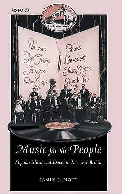 Music for the People: Popular Music and Dance in Interwar Britain (Oxford Histo