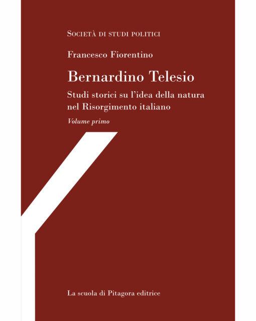 Bernardino Telesio. Studi storici su l'idea della natura nel Risorgimento...