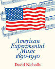 American Experimental Music 1890 -1940 by David Nicholls (Paperback, 1991)