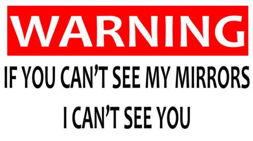 Ne peut pas voir mes miroirs ne peut pas vous voir Avertissement de Sécurité Sticker Arctic Camion Van R051
