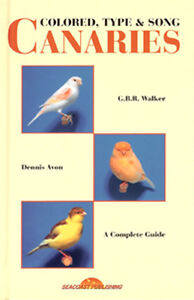 Colored,Type, & Song Canaries by GBR Walker---Photo<wbr/>s by Dennis Avon (Hardcover)