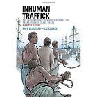 Inhuman Traffick: The International Struggle Against the Transatlantic Slave Trade, a Graphic History by Rafe Blaufarb, Liz Clarke (Paperback, 2015)