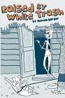 Raised by White Trash by Steven Berger (Paperback / softback, 2011)