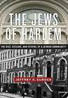 The Jews of Harlem: The Rise, Decline, and Revival of a Jewish Community by Jeffrey S. Gurock (Hardback, 2016)