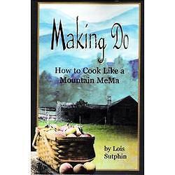 Making-Do-How-to-Cook-Like-a-Mountain-Mema-By-Lois-R-Sutphin-Gina-Farago