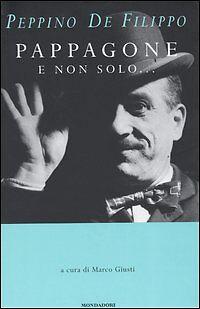 Peppino De Filippo: Pappagone e non solo... Mondadori