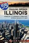 Traveling Through Illinois: Stories of I-55 Landmarks & Landscapes Between Chicago & St. Louis by Ted Cable, LuAnn Cadden (Paperback / softback, 2013)