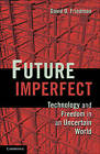 Future Imperfect: Technology and Freedom in an Uncertain World by David D. Friedman (Paperback, 2011)