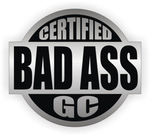 Certified Bad Ass GC Hard Hat StickerHelmet Toolbox Decal General Contractor