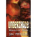 Undershade: Walls of Troy by Jac Phyllis (Paperback / softback, 2012)