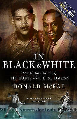 In Black and White: The Untold Story of Joe Louis and Jesse Owens by Donald...