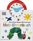 Die kleine Raupe Nimmersatt - Mein Uhrenbuch von Eric Carle (2016, Gebundene Ausgabe)