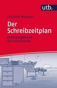 Der Schreibzeitplan: Zeitmanagement für Schreibende von Christian Wymann (2015, - Nürnberg, Deutschland - Der Schreibzeitplan: Zeitmanagement für Schreibende von Christian Wymann (2015, - Nürnberg, Deutschland