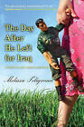 The Day After He Left for Iraq: A Story of Love, Family & Reunion by Melissa Seligman (Hardback, 2008)
