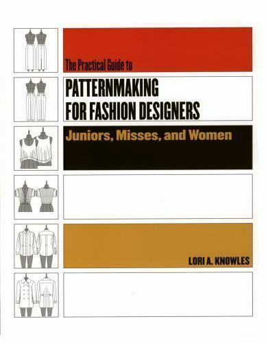 The Practical Guide To Patternmaking For Fashion Designers Juniors Misses And Women By Lori A Knowles 2005 Paperback For Sale Online Ebay