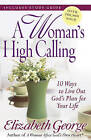 A Woman's High Calling: 10 Ways to Live Out God's Plan for Your Life by Elizabeth George (Paperback, 2011)